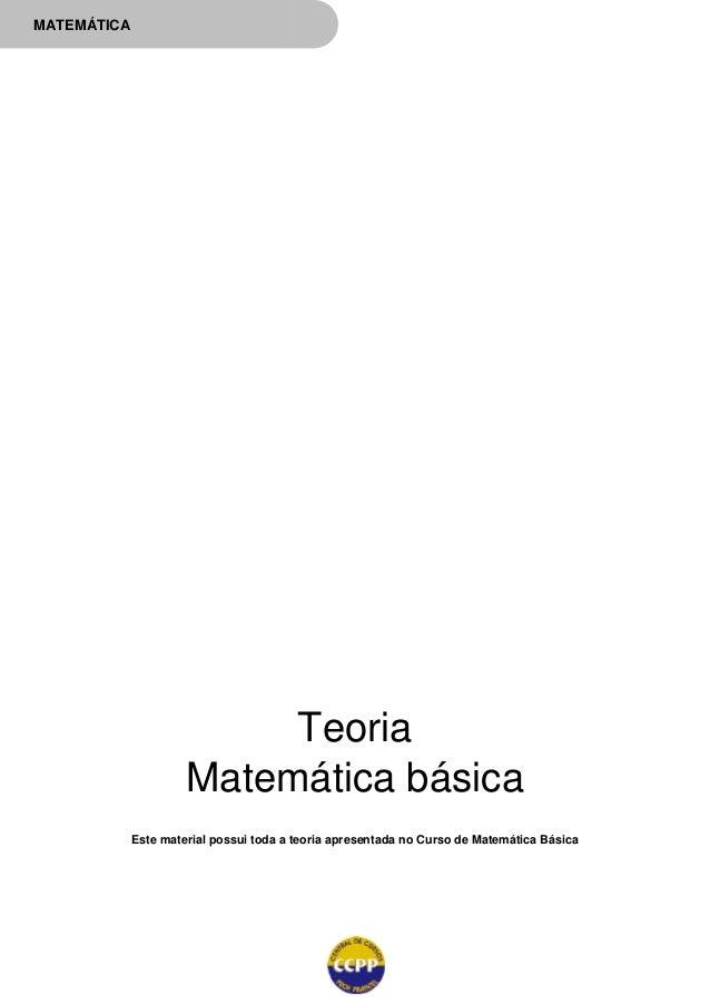 MATEMÁTICA Teoria Matemática básica Este material possui toda a teoria apresentada no Curso de Matemática Básica