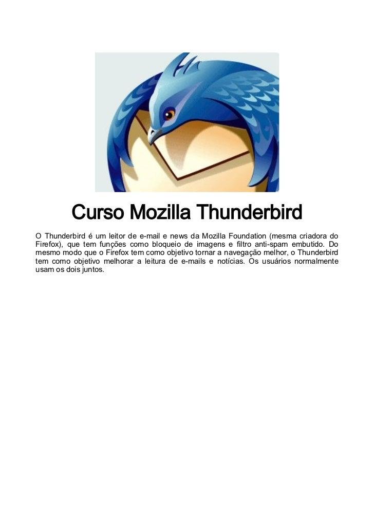 Curso Mozilla ThunderbirdO Thunderbird é um leitor de e-mail e news da Mozilla Foundation (mesma criadora doFirefox), que ...