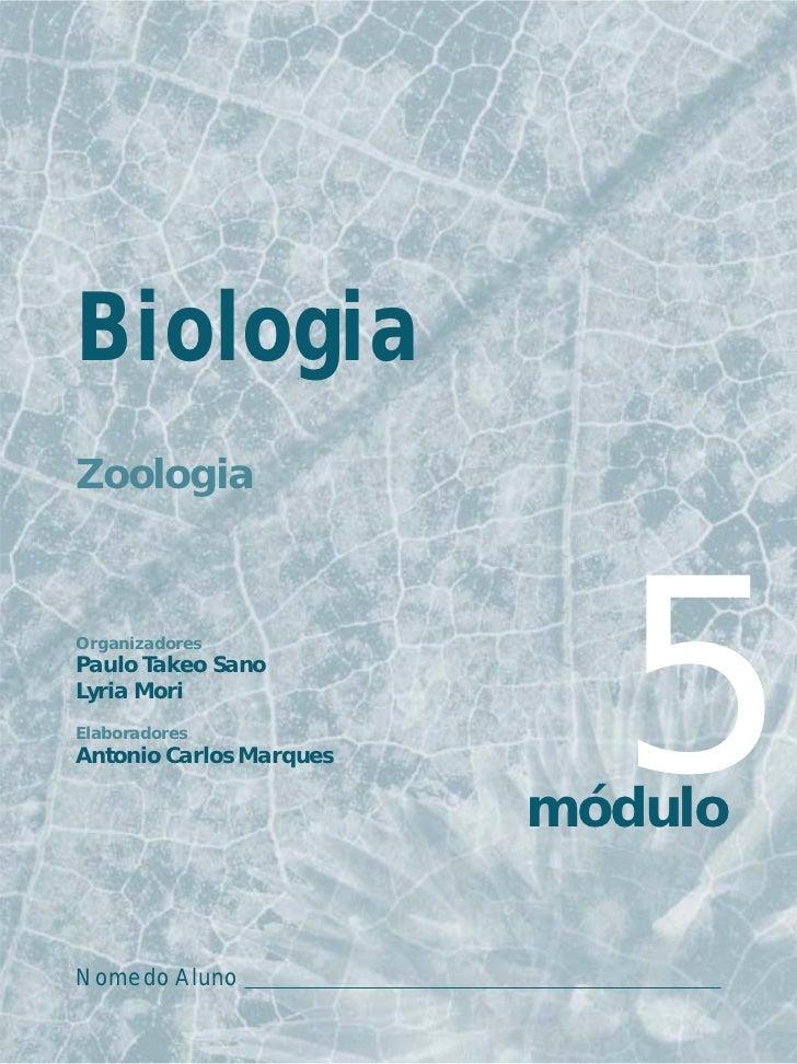 BiologiaZoologiaOrganizadoresPaulo Takeo SanoLyria MoriElaboradoresAntonio Carlos Marques     5                         mó...