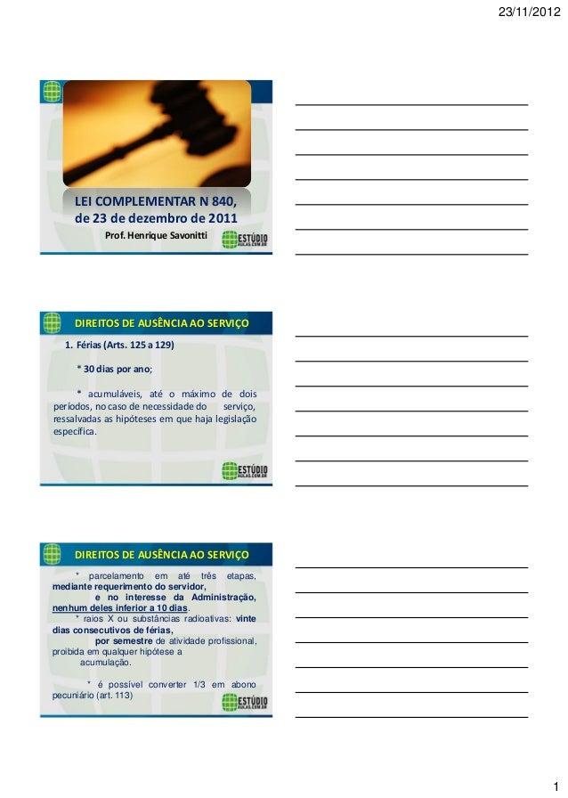 23/11/2012  1  LEI COMPLEMENTAR N 840, de 23 de dezembro de 2011  Prof. Henrique Savonitti  DIREITOS DE AUSÊNCIA AO SERVIÇ...