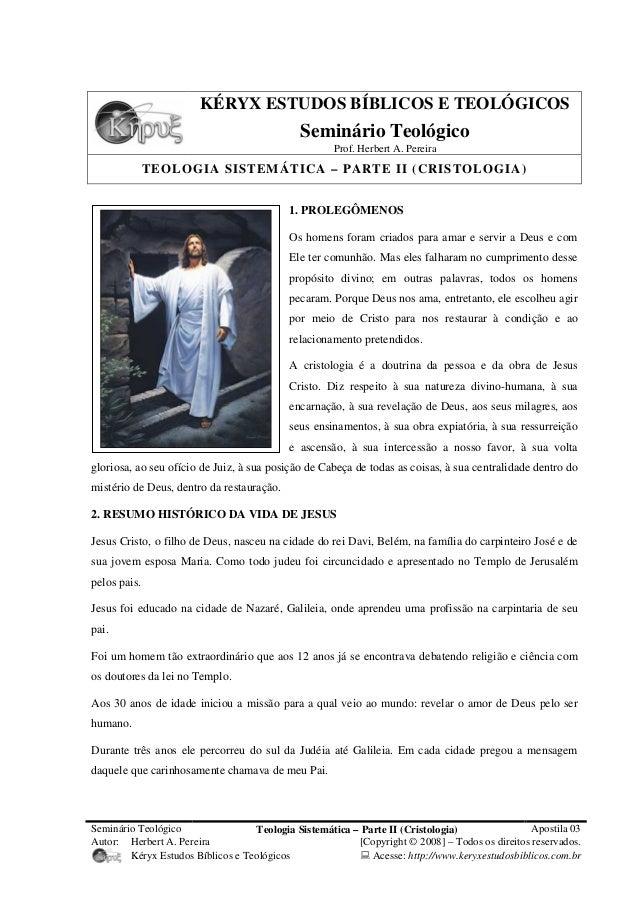 Seminário Teológico Teologia Sistemática – Parte II (Cristologia) Apostila 03 Autor: Herbert A. Pereira [Copyright © 2008]...