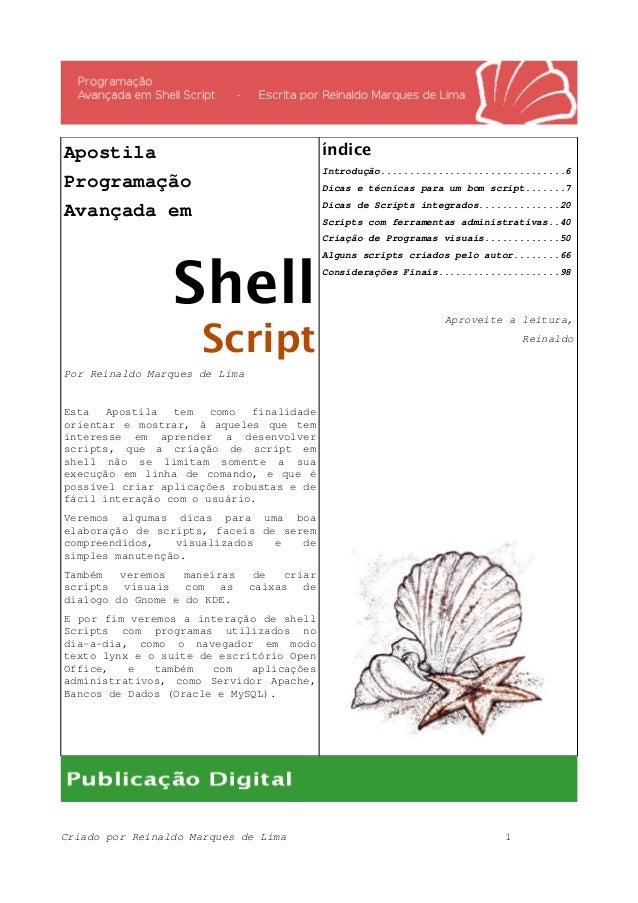 Apostila Programação Avançada em Shell Script Por Reinaldo Marques de Lima Esta Apostila tem como finalidade orientar e mo...