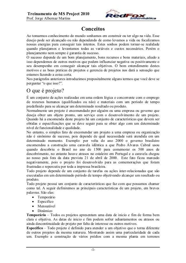 Treinamento de MS Project 2010 Prof. Jorge Albernaz Martins -1- Conceitos Ao tomarmos conhecimento do mundo sonhamos em co...