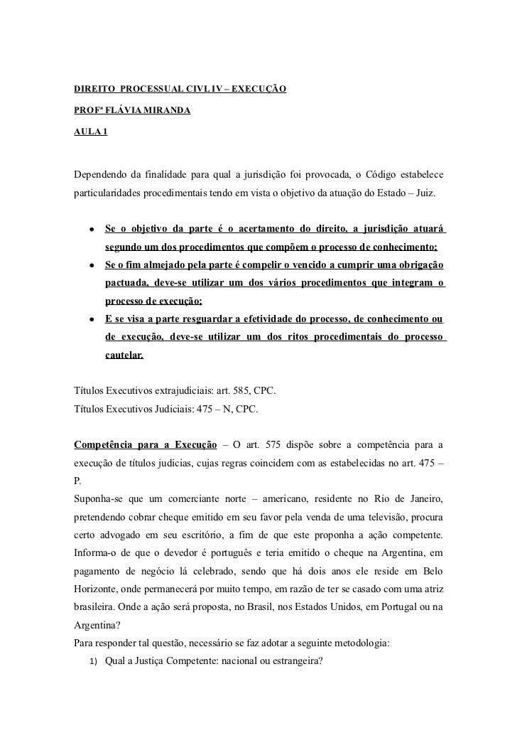 DIREITO PROCESSUAL CIVL IV – EXECUÇÃOPROFª FLÁVIA MIRANDAAULA 1Dependendo da finalidade para qual a jurisdição foi provoca...