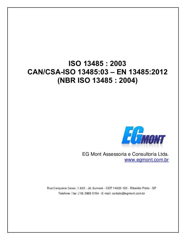 ISO 13485 : 2003 CAN/CSA-ISO 13485:03 – EN 13485:2012 (NBR ISO 13485 : 2004) EG Mont Assessoria e Consultoria Ltda. www.eg...