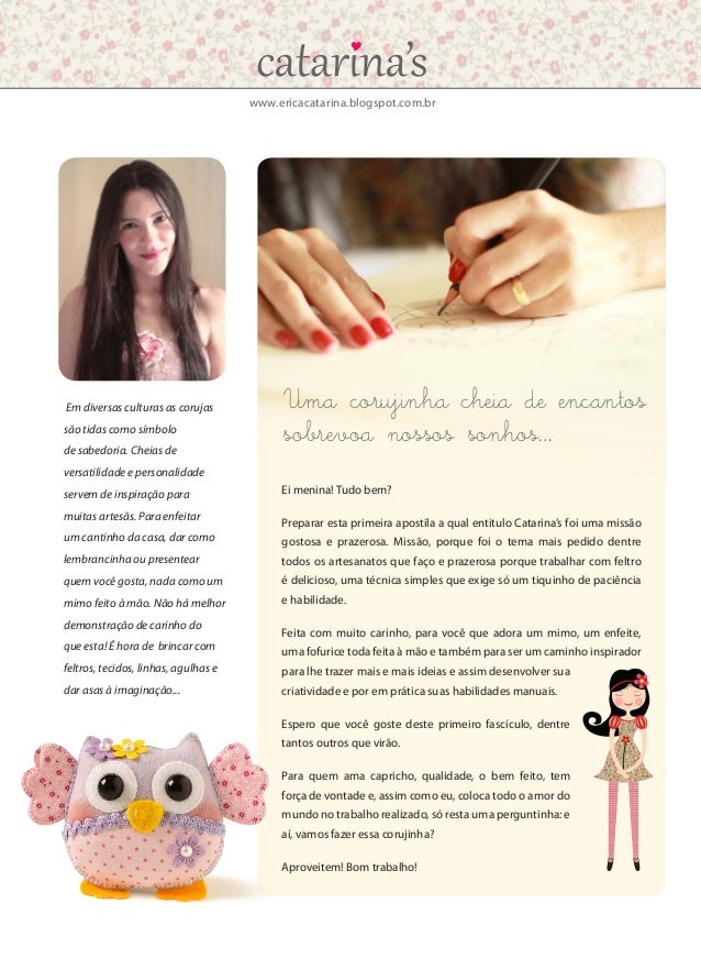 www.ericacatarina.blogspot.com.br Uma corujinha cheia de encantos sobrevoa nossos sonhos… Em diversas culturas as corujas ...