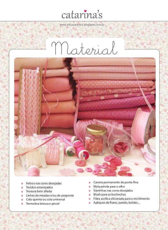 www.ericacatarina.blogspot.com.br  Feltros nas cores desejadas  Tecidos estampados  Tesoura bem afiada  Linhas de mead...