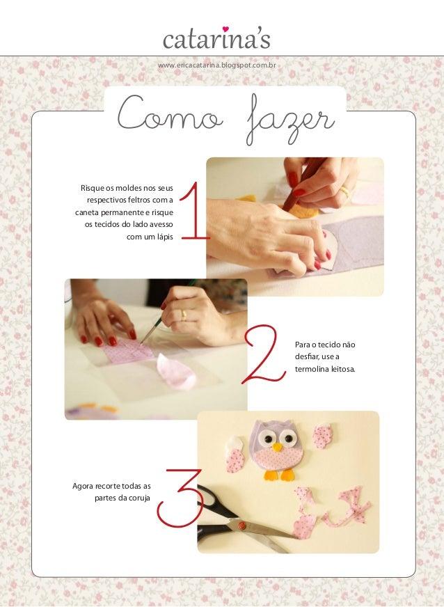 www.ericacatarina.blogspot.com.br Como fazer Risque os moldes nos seus respectivos feltros com a caneta permanente e risqu...