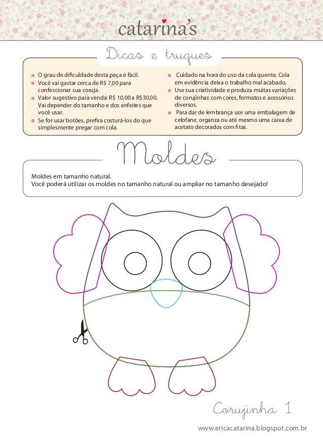 www.ericacatarina.blogspot.com.br Moldes Corujinha 1  O grau de dificuldade desta peça é fácil.  Você vai gastar cerca d...
