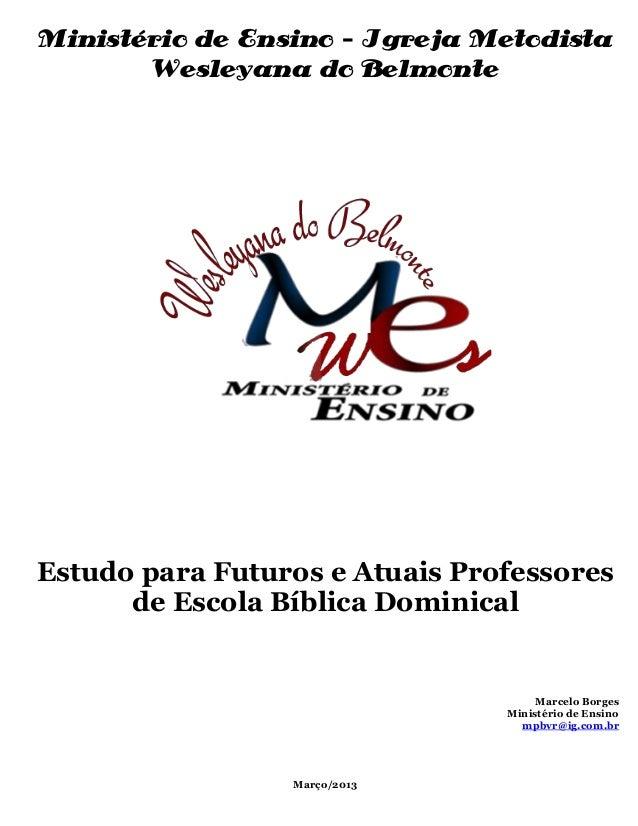 Ministério de Ensino – Igreja Metodista Wesleyana do Belmonte 2013 1 Ministério de Ensino – Igreja Metodista Wesleyana do ...