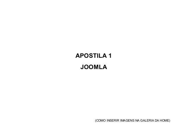 APOSTILA 1 JOOMLA     (COMO INSERIR IMAGENS NA GALERIA DA HOME)