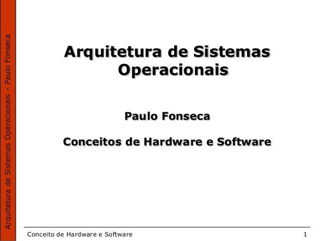 Conceito de Hardware e Software 1 Arquitetura de Sistemas Operacionais Paulo Fonseca Conceitos de Hardware e Software