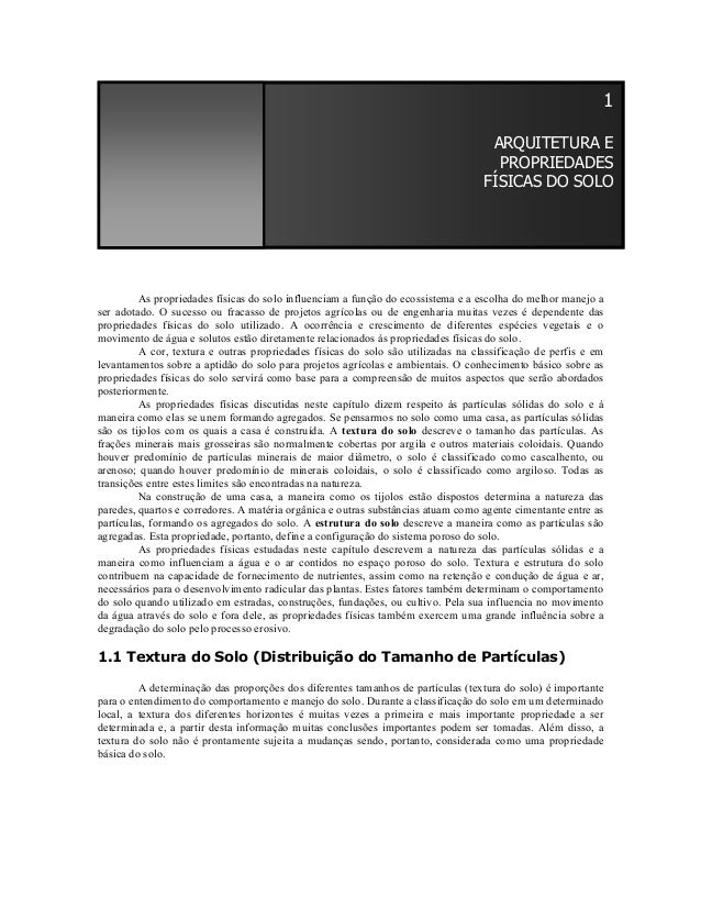 1 ARQUITETURA E PROPRIEDADES FÍSICAS DO SOLO  As propriedades físicas do solo influenciam a função do ecossistema e a esco...
