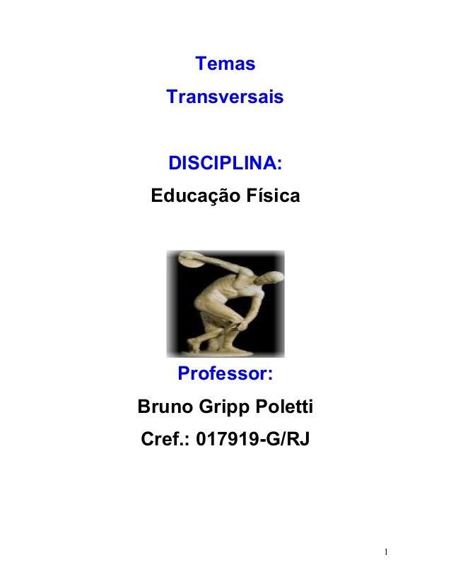 Temas   Transversais   DISCIPLINA: Educação Física    Professor:Bruno Gripp PolettiCref.: 017919-G/RJ                      1