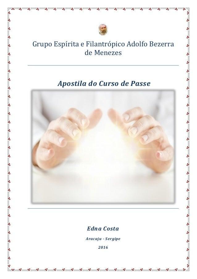 1 Grupo Espírita e Filantropico Adolfo Bezerra de Menezes Apostila do Curso de Passe Edna Costa Aracaju - Sergipe 2016