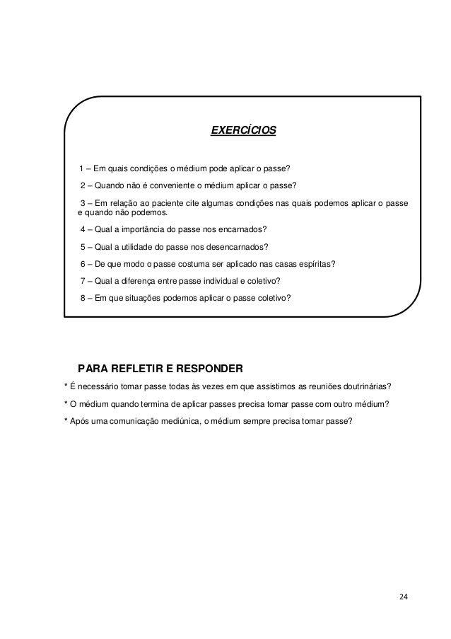24 EXERCÍCIOS 1 – Em quais condições o médium pode aplicar o passe? 2 – Quando não é conveniente o médium aplicar o passe?...