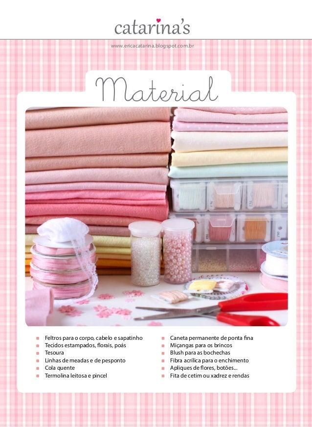 www.ericacatarina.blogspot.com.br  Material   Feltros para o corpo, cabelo e sapatinho  Tecidos estampados, florais, poá...