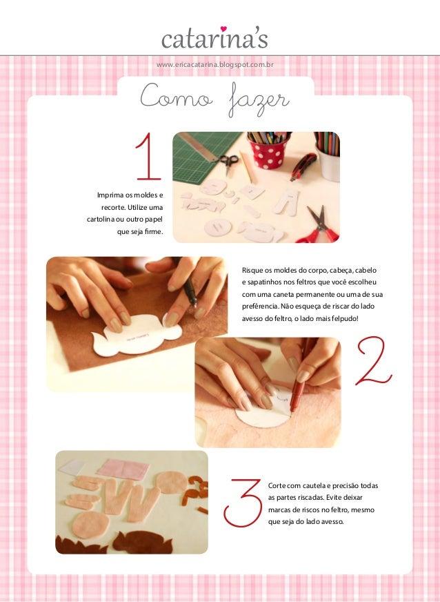 www.ericacatarina.blogspot.com.br  Como fazer  1  Imprima os moldes e recorte. Utilize uma  cartolina ou outro papel que s...