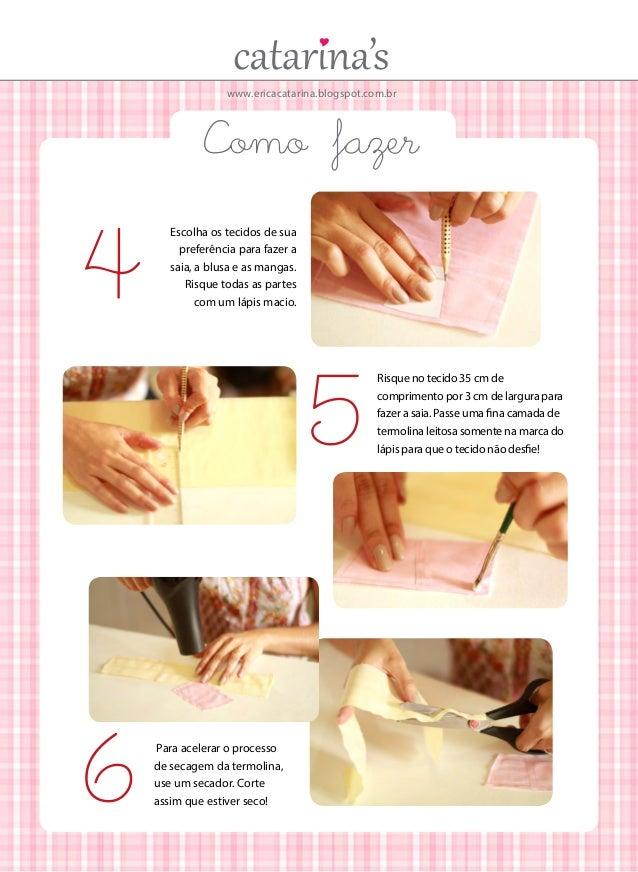 www.ericacatarina.blogspot.com.br  Como fazer  4  Escolha os tecidos de sua preferência para fazer a saia, a blusa e as ma...