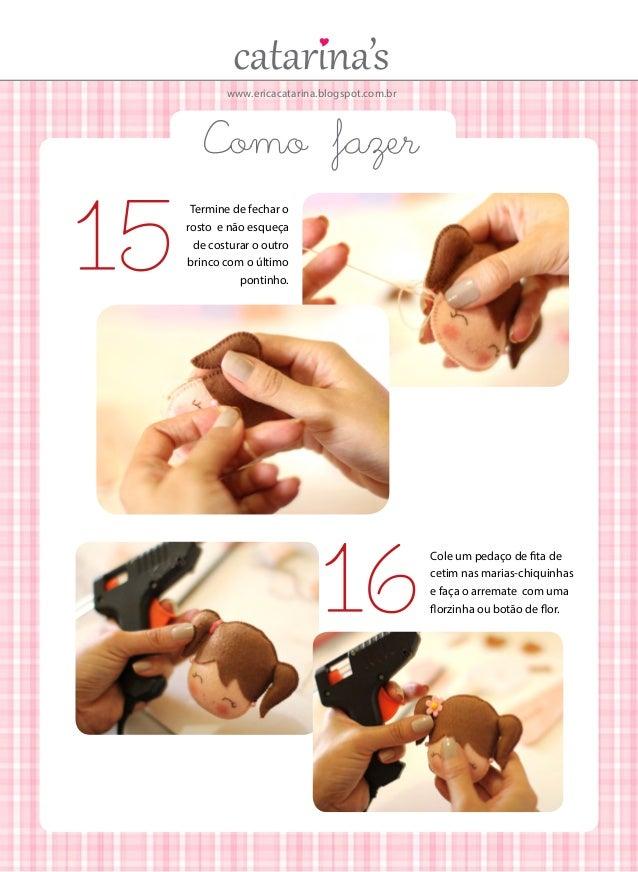 www.ericacatarina.blogspot.com.br  Como fazer  15  Termine de fechar o rosto e não esqueça de costurar o outro brinco com ...