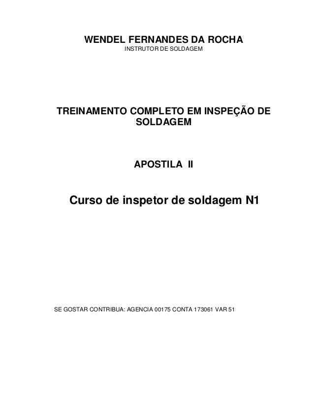 WENDEL FERNANDES DA ROCHA INSTRUTOR DE SOLDAGEM  TREINAMENTO COMPLETO EM INSPEÇÃO DE SOLDAGEM  APOSTILA II  Curso de inspe...