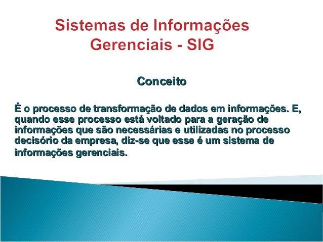 ConceitoConceito É o processo de transformação de dados em informações. E,É o processo de transformação de dados em inform...