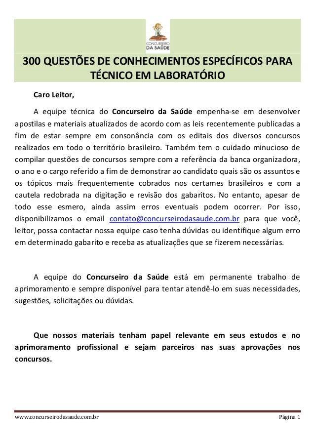300 QUESTÕES DE CONHECIMENTOS ESPECÍFICOS PARA TÉCNICO EM LABORATÓRIO www.concurseirodasaude.com.br Página 1 Caro Leitor, ...