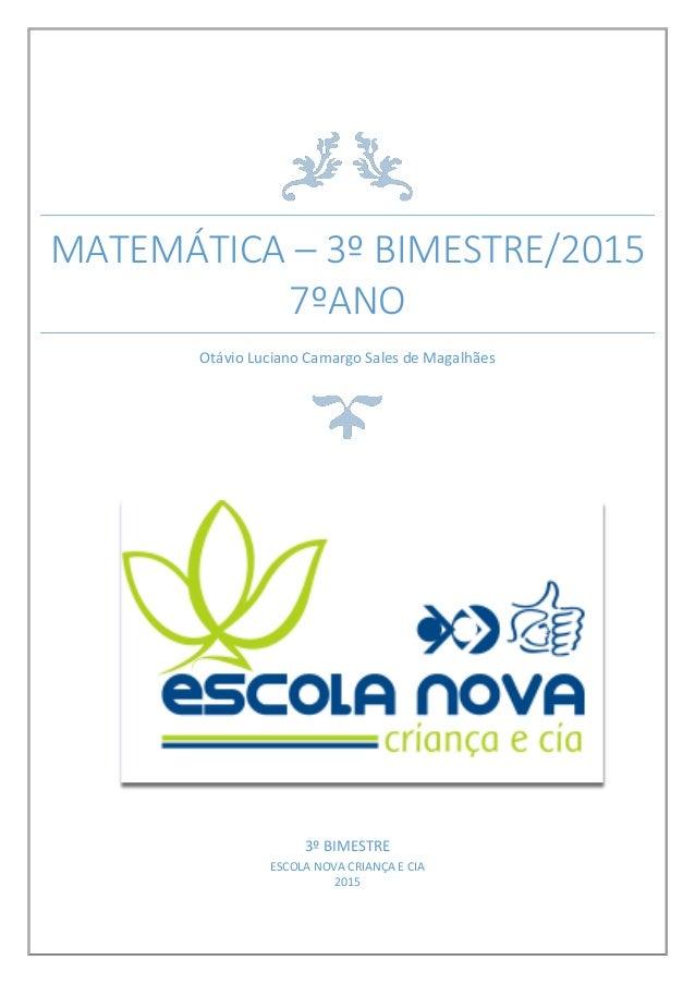 MATEMÁTICA – 3º BIMESTRE/2015 7ºANO Otávio Luciano Camargo Sales de Magalhães 3º BIMESTRE ESCOLA NOVA CRIANÇA E CIA 2015