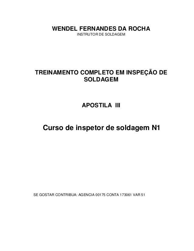 WENDEL FERNANDES DA ROCHA INSTRUTOR DE SOLDAGEM  TREINAMENTO COMPLETO EM INSPEÇÃO DE SOLDAGEM  APOSTILA III  Curso de insp...