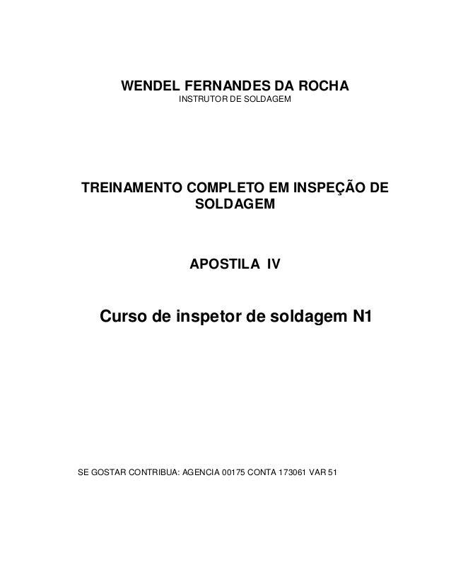 WENDEL FERNANDES DA ROCHA INSTRUTOR DE SOLDAGEM  TREINAMENTO COMPLETO EM INSPEÇÃO DE SOLDAGEM  APOSTILA IV  Curso de inspe...