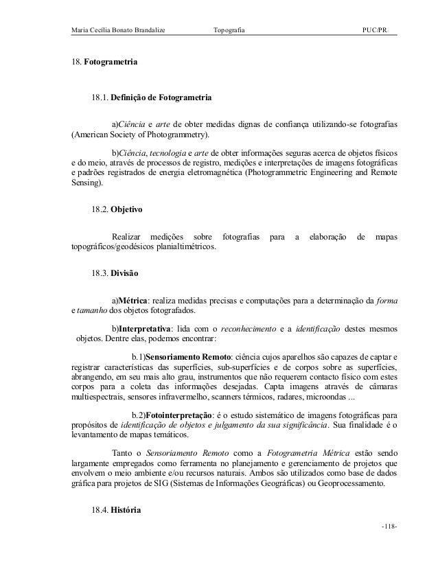 Maria Cecília Bonato Brandalize Topografia PUC/PR 18. Fotogrametria 18.1. Definição de Fotogrametria a)Ciência e arte de o...