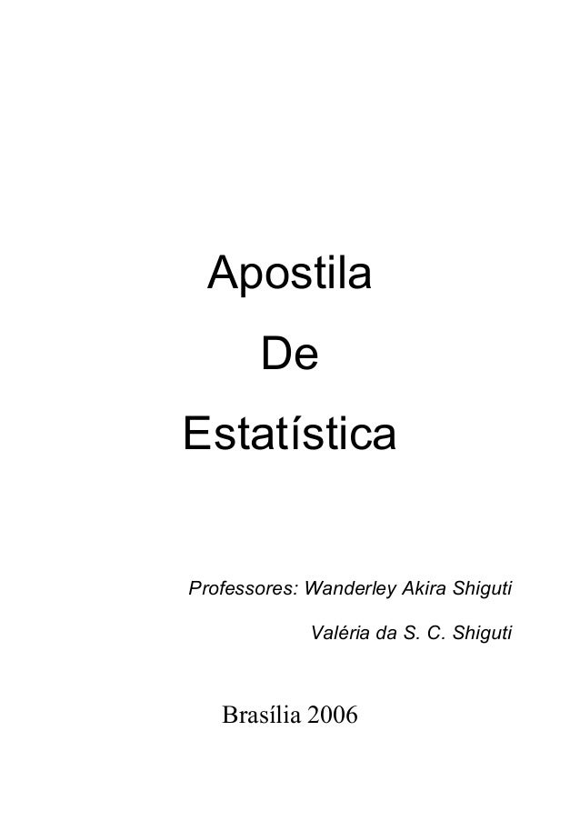 Apostila De Estatística Professores: Wanderley Akira Shiguti Valéria da S. C. Shiguti Brasília 2006