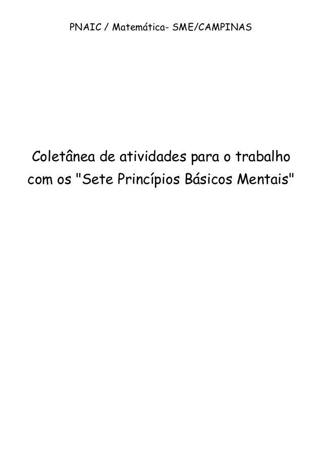 """PNAIC / Matemática- SME/CAMPINAS  Coletânea de atividades para o trabalho com os """"Sete Princípios Básicos Mentais"""""""