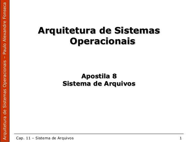 Cap. 11 – Sistema de Arquivos 1 Arquitetura de Sistemas Operacionais Apostila 8 Sistema de Arquivos