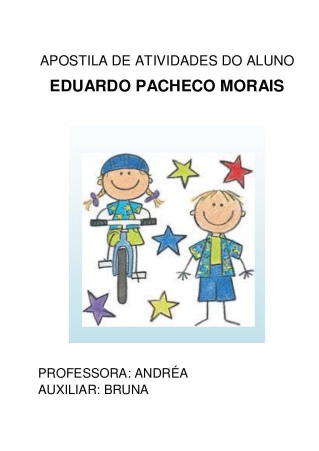APOSTILA DE ATIVIDADES DO ALUNO EDUARDO PACHECO MORAIS PROFESSORA: ANDRÉA AUXILIAR: BRUNA
