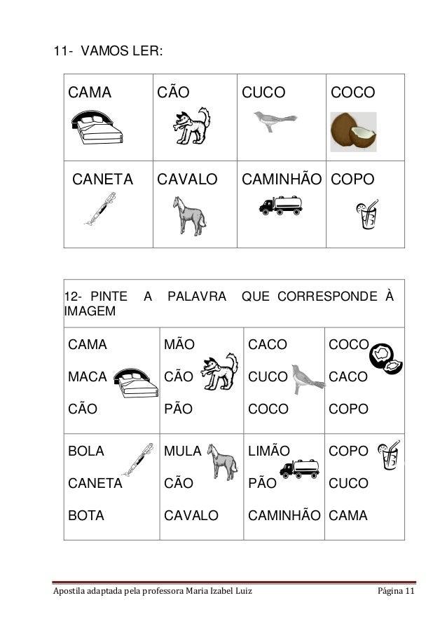 Apostila adaptada pela professora Maria Izabel Luiz Página 11 11- VAMOS LER: CAMA CÃO CUCO COCO CANETA CAVALO CAMINHÃO COP...