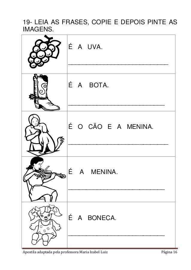 Apostila adaptada pela professora Maria Izabel Luiz Página 16 19- LEIA AS FRASES, COPIE E DEPOIS PINTE AS IMAGENS. É A UVA...