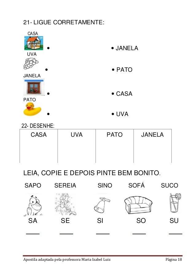 Apostila adaptada pela professora Maria Izabel Luiz Página 18 21- LIGUE CORRETAMENTE: CASA   JANELA UVA   PATO JANELA ...