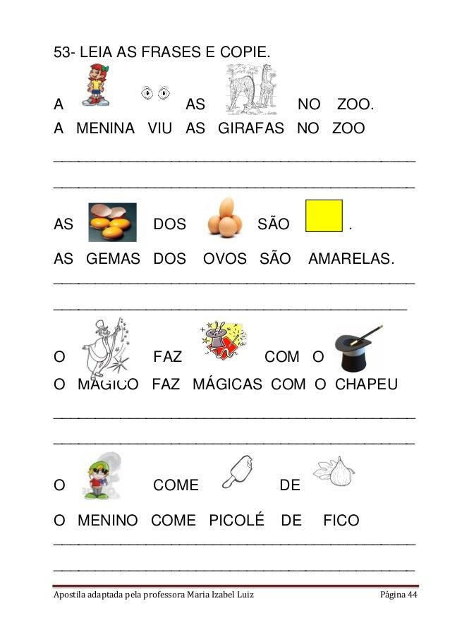 Apostila adaptada pela professora Maria Izabel Luiz Página 44 53- LEIA AS FRASES E COPIE. A AS NO ZOO. A MENINA VIU AS GIR...