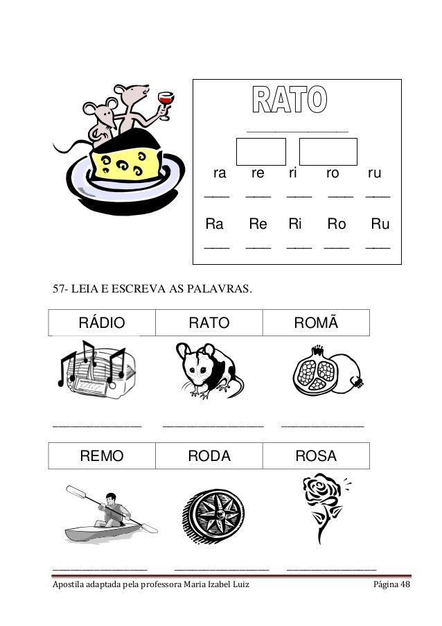 Apostila adaptada pela professora Maria Izabel Luiz Página 48 57- LEIA E ESCREVA AS PALAVRAS. RÁDIO RATO ROMÃ ____________...