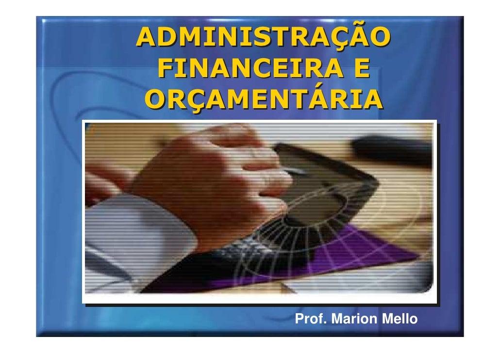 ADMINISTRAÇÃO  FINANCEIRA E ORÇAMENTÁRIA             Prof. Marion Mello
