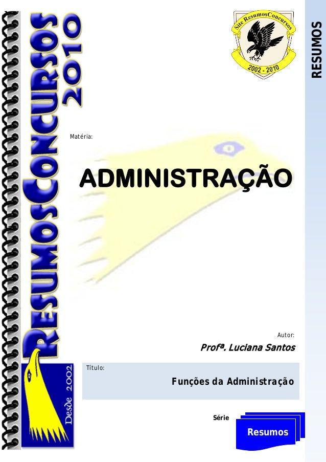 RESUMOSMatéria:   ADMINISTRAÇÃO                                      Autor:                    P rofª. Luciana Santos     ...