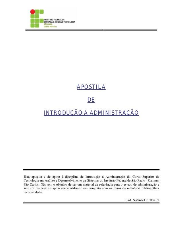 APOSTILA DE INTRODUÇÃO A ADMINISTRAÇÃO Esta apostila é de apoio à disciplina de Introdução á Administração do Curso Superi...