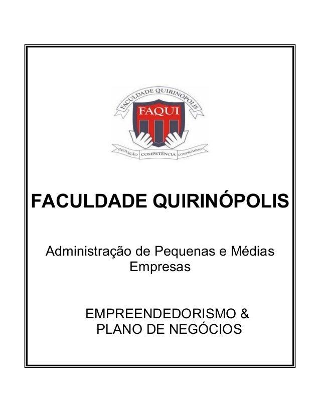 FACULDADE QUIRINÓPOLISAdministração de Pequenas e MédiasEmpresasEMPREENDEDORISMO &PLANO DE NEGÓCIOS