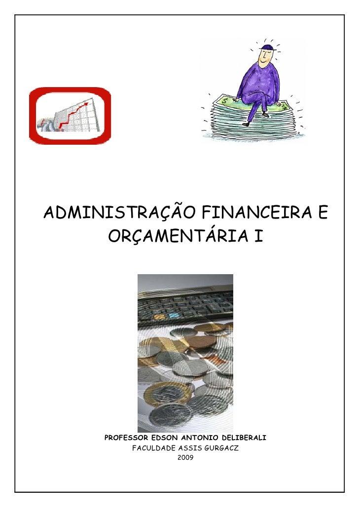 ADMINISTRAÇÃO FINANCEIRA E      ORÇAMENTÁRIA I          PROFESSOR EDSON ANTONIO DELIBERALI            FACULDADE ASSIS GURG...