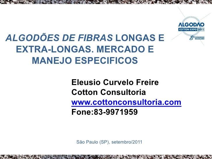 ALGODÕES DE FIBRAS LONGAS E  EXTRA-LONGAS. MERCADO E     MANEJO ESPECIFICOS           Eleusio Curvelo Freire           Cot...
