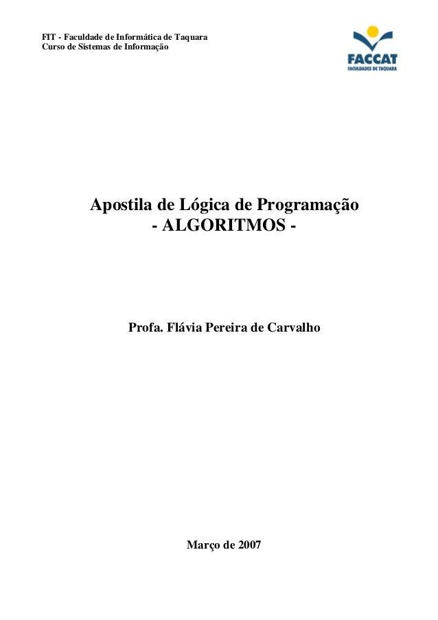 FIT - Faculdade de Informática de Taquara  Curso de Sistemas de Informação  Apostila de Lógica de Programação  - ALGORITMO...