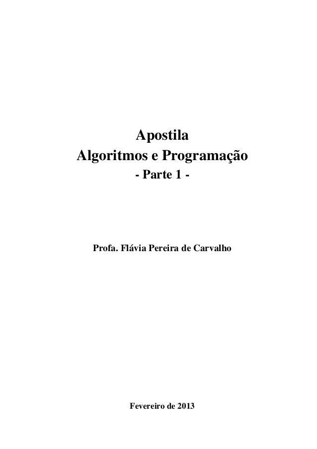 Apostila Algoritmos e Programação - Parte 1 - Profa. Flávia Pereira de Carvalho Fevereiro de 2013