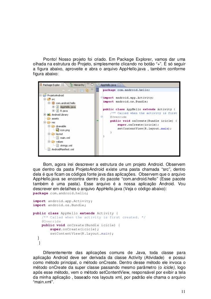 Pronto! Nosso projeto foi criado. Em Package Explorer, vamos dar umaolhada na estrutura do Projeto, simplesmente clicando ...