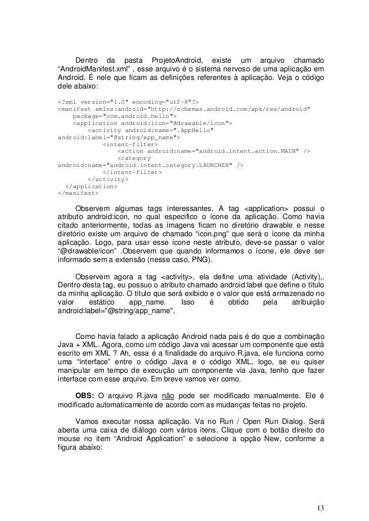 """Dentro da pasta ProjetoAndroid, existe um arquivo chamado""""AndroidManifest.xml"""" , esse arquivo é o sistema nervoso de uma a..."""
